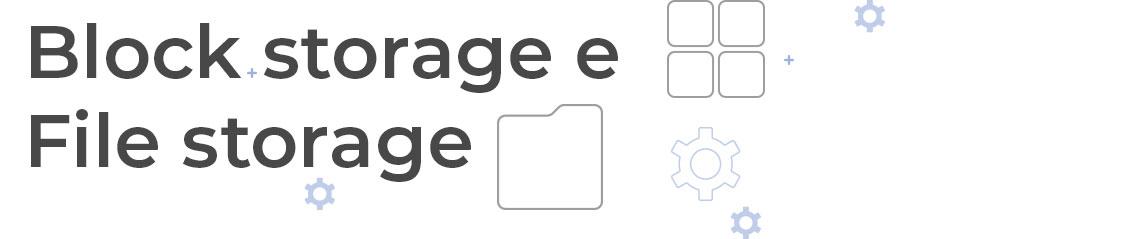 Block Storage e File Storage
