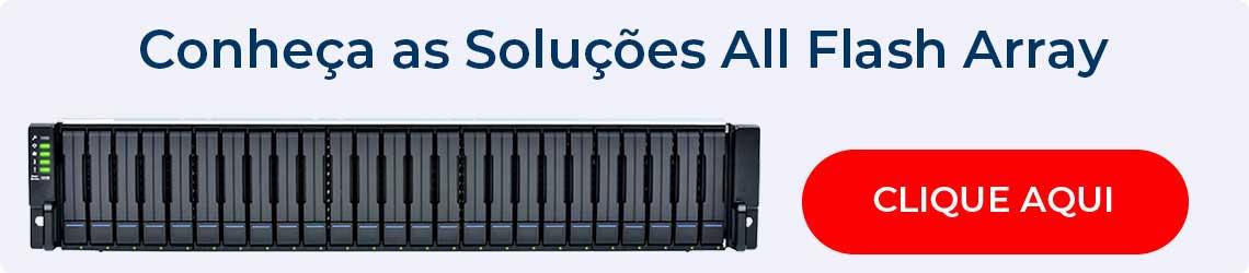 Conheça as Soluções All Flash Storage