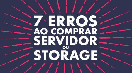 7 erros mais comuns ao comprar um sistema de armazenamento
