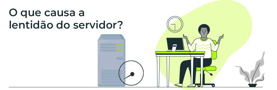 Como descobrir o que causa a lentidão do servidor?