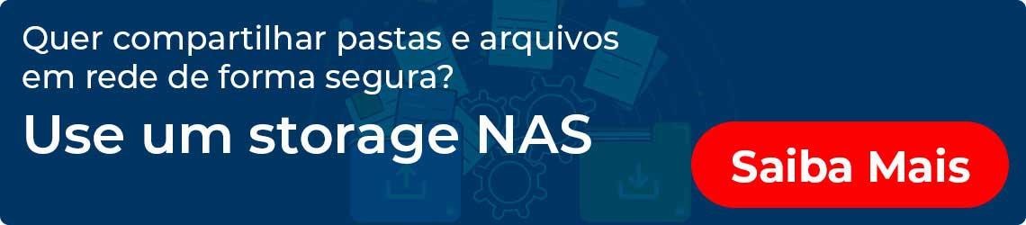 Quer compartilhar pastas e arquivos em rede de forma segura? Use um storage NAS