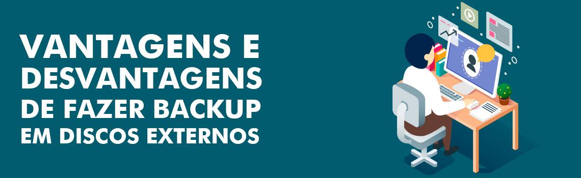 Vantagens e Desvantagens de fazer backup em discos externos